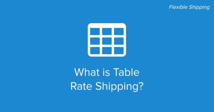 What is Table Rate Shipping