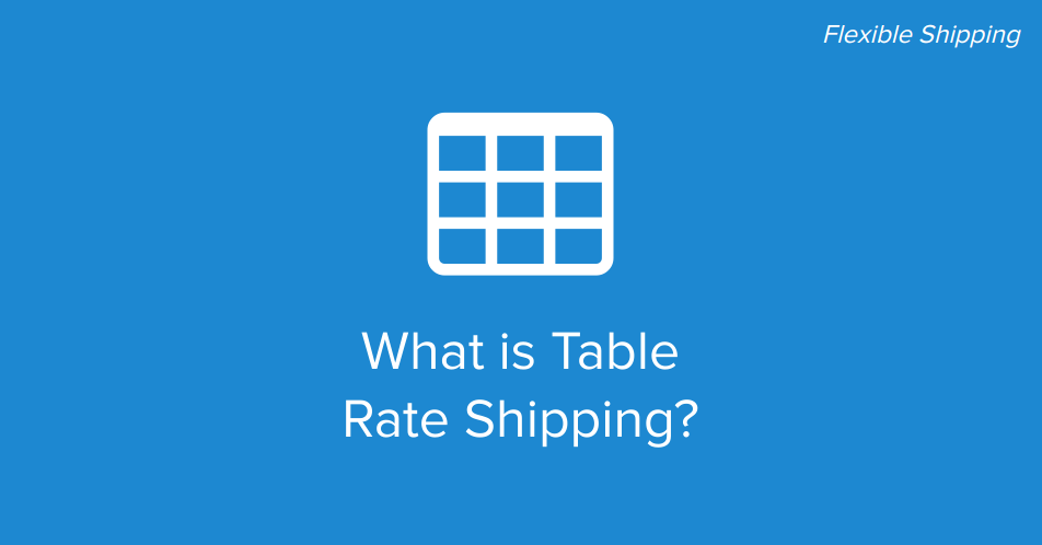 What Is Table Rate Shipping Learn In Just 2 Minutes With Wp Desk
