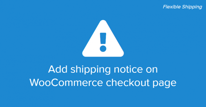Add shipping notice on WooCommerce checkout page