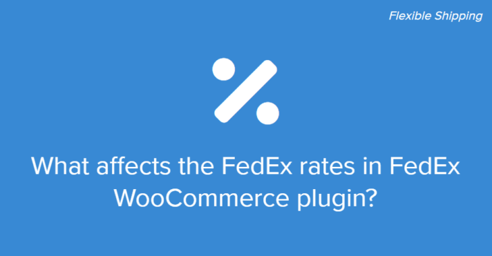 What affects the FedEx rates in FedEx WooCommerce plugin
